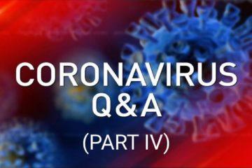 Coronavirus Q&A Part 4